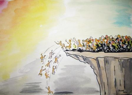 * There is a legend about the mass suicide of lemmings, when all are running towards a cliff, without stopping at the edge...